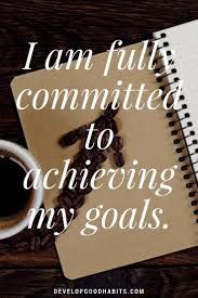 best images about inspirational quotes career affirmations on self reliance achieving goals i am fully committed to achieving my goals
