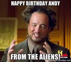 Happy birthday Andy from the Aliens! - Ancient Aliens | Meme Generator via Relatably.com