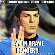 Your logic was impeccable captain! I am in grave danger!! - Spock ... via Relatably.com
