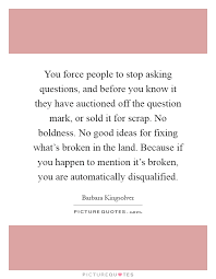 good ideas quotes  good ideas sayings  good ideas picture quotes  you force people to stop asking questions and before you know it they have auctioned