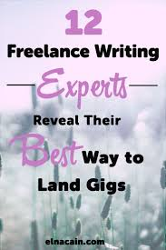 17 best ideas about technical writing essay writing 12 lance writing experts reveal their best way to land gigs