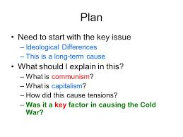 essay writing origins of the cold war essay plan    ppt downloadplan need to start   the key issue –ideological differences –this is a long