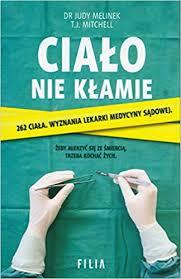 <b>Cialo</b> nie klamie. 262 <b>ciala</b>. Wyznania lekarki medycyny sadowej ...