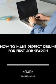 how to make perfect resume for first job search the career sailor