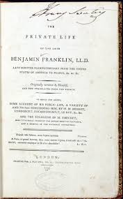 to books that shaped america exhibitions library benjamin franklin 1706 1790 the private life of the late benjamin franklin ll d late minister plenipotentiary from the united states of america to
