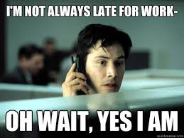 I'm not always late for work- Oh Wait, Yes I am - Shitty Coworker ... via Relatably.com