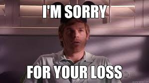 I'm sorry For your loss - Dexter - quickmeme via Relatably.com