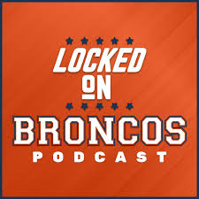 Locked On Broncos - Daily Podcast On The Denver Broncos