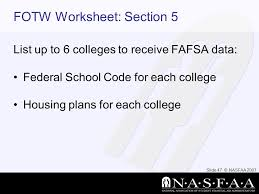 National Association of Student Financial Aid Administrators What    Slide © NASFAA FOTW Worksheet  Section List up to colleges to