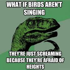 Philosoraptor - Singing Birds via Relatably.com