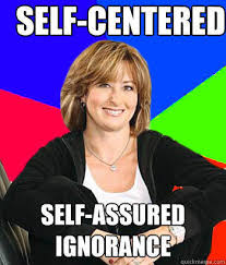 Self-centered self-assured ignorance - Sheltering Suburban Mom ... via Relatably.com