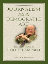 public journalism theory and practice lessons from experience journalism as a democratic art selected essays by cole campbell
