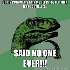 Chris Plummer's late model is faster then Jesse Dutilly's... Said ... via Relatably.com
