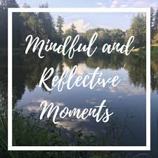 Mindful and Reflective Moments