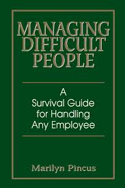managing difficult people a survival guide for handling any managing difficult people a survival guide for handling any employee marilyn pincus 8580000900040 com books