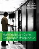 <b>Mastering System</b> Center 2012 Configuration Manager - Steve ...