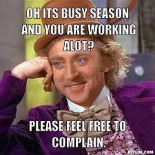 DIYLOL - OH ITS BUSY SEASON AND YOU ARE WORKING ALOT? PLEASE FEEL ... via Relatably.com