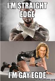 i'M Straight edge i'M gAY eGDE - | Make a Meme via Relatably.com