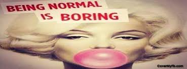 Being Normal Is Boring Cover Photos For Facebook, Being Normal Is ...
