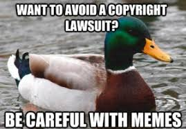 Copyright, Memes and the Perils of Viral Content - Plagiarism Today via Relatably.com
