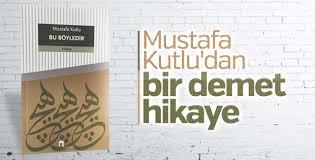 Mustafa Kutlu'dan Bir Demet Hikâye: Bu Böyledir