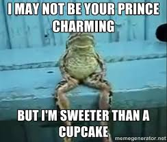 I MAY NOT BE YOUR PRINCE CHARMING BUT I'M SWEETER THAN A CUPCAKE ... via Relatably.com
