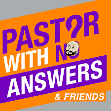 Pastor With No Answers Podcast
