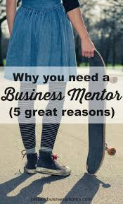 why you need a business mentor 5 great reasons brilliant why you need a business mentor 5 great reasons brilliant business moms