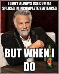 I don't always use comma splices in incomplete sentences But when ... via Relatably.com
