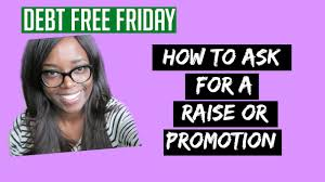 how to ask for a raise at work get more money 2016 11 28 how to ask for a raise or promotion debt friday 2016 11