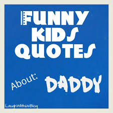 Funny Daddy Quotes From Daughter. QuotesGram via Relatably.com