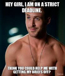 hey-girl-i-am-on-a-strict-deadline-think-you-could-help-me-with-getting-my-briefs-off-thumb.jpg via Relatably.com