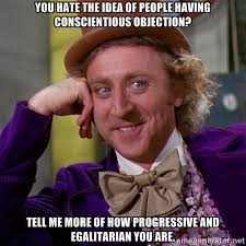 You hate the idea of people having conscientious objection? Tell ... via Relatably.com