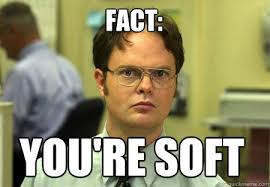 fact: you're soft - Schrute - quickmeme via Relatably.com
