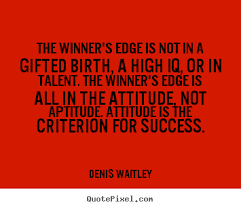 Denis Waitley picture quotes - The winner's edge is not in a ...
