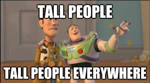 Tall people Tall people everywhere - Misc - quickmeme via Relatably.com