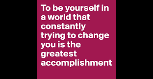 to be yourself in a world that constantly trying to change you is to be yourself in a world that constantly trying to change you is the greatest accomplishment post by sumit1386 on boldomatic