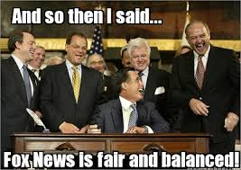 Meme Maker - And so then I said... Fox News is fair and balanced ... via Relatably.com