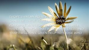 will life changing quotes i hope that my will life changing quotes i hope that my achievements in life shall be these that i will have fought for what was right and fair
