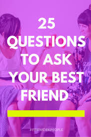 17 best ideas about good questions to ask dating 25 questions to ask your best friend