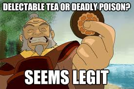 Delectable tea or deadly poison? Seems Legit - Seems Legit Iroh ... via Relatably.com