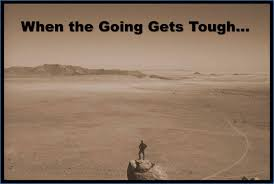 when the going gets tough the tough get going evil english ex to be strong minded in difficult situations just remember the phrase when the going gets tough the tough get going
