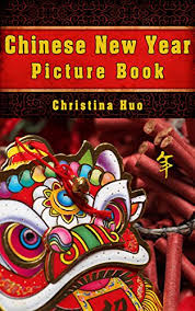<b>Chinese New</b> Year Picture Book: Spring Festival Facts and Stories ...