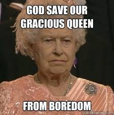 God save our gracious queen from boredom - unimpressed queen ... via Relatably.com