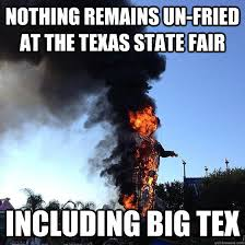 Nothing remains un-fried at the TExas state fair including big tex ... via Relatably.com