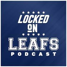 Locked On Leafs - Daily Podcast On The Toronto Maple Leafs