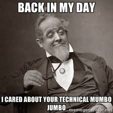 Back in my day I cared about your technical mumbo jumbo - 1889 [10 ... via Relatably.com