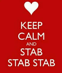 <b>Keep calm and stab</b> stab stab | Keep calm, Keep calm and love, Calm
