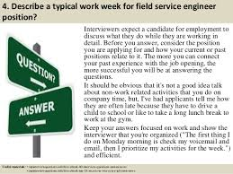 Top    field service engineer interview questions and answers           Describe a typical work week for field service engineer