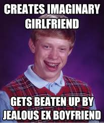 Creates imaginary girlfriend gets beaten up by jealous ex ... via Relatably.com